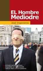 Titulo: El Hombre Mediocre Autor: José Ingenieros